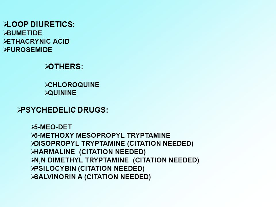LOOP DIURETICS: OTHERS: PSYCHEDELIC DRUGS: BUMETIDE ETHACRYNIC ACID