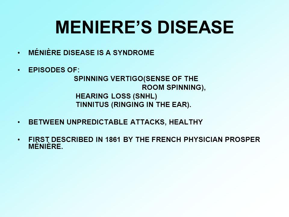 MENIERE'S DISEASE MÉNIÈRE DISEASE IS A SYNDROME EPISODES OF: