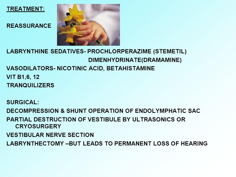 TREATMENT: REASSURANCE. LABRYNTHINE SEDATIVES- PROCHLORPERAZIME (STEMETIL) DIMENHYDRINATE(DRAMAMINE)