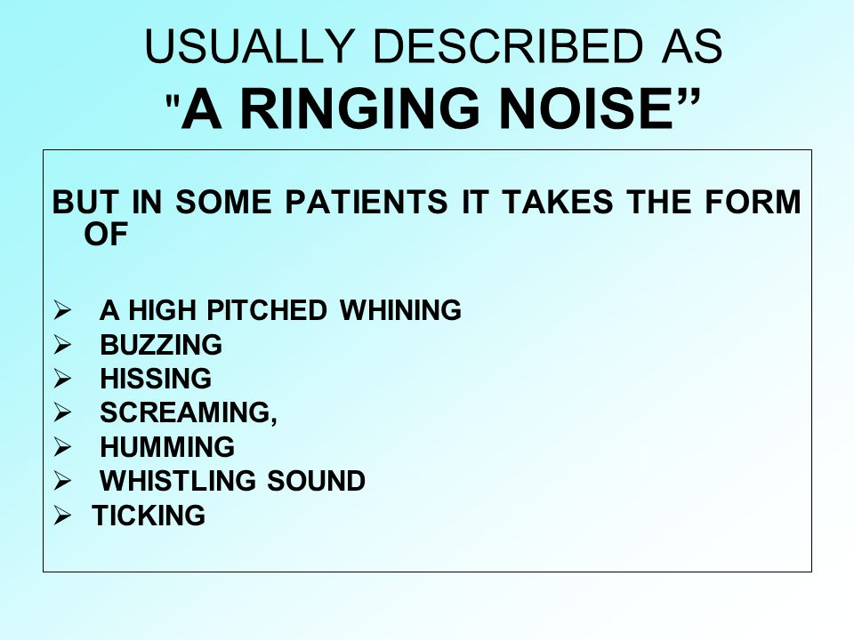 USUALLY DESCRIBED AS A RINGING NOISE