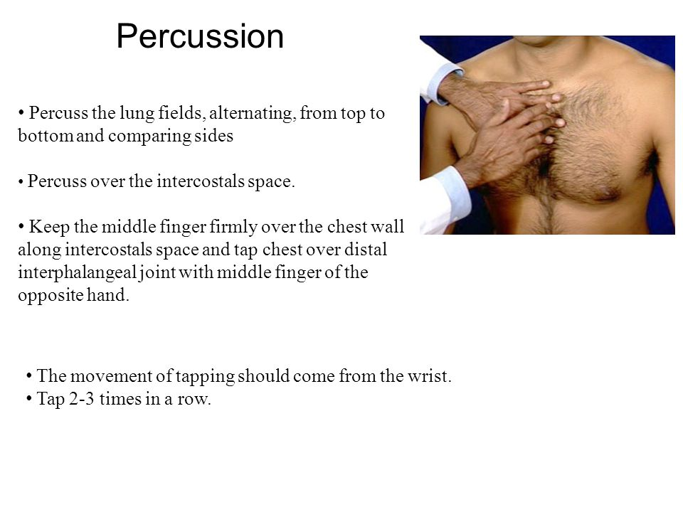 Percussion Percuss the lung fields, alternating, from top to bottom and comparing sides. Percuss over the intercostals space.