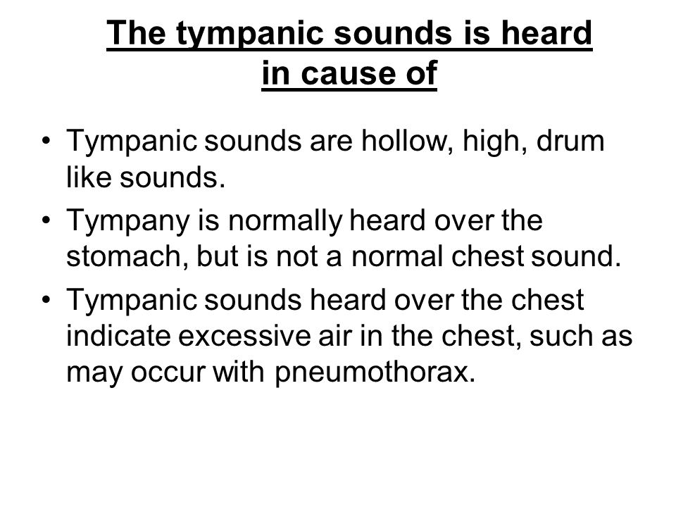 The tympanic sounds is heard