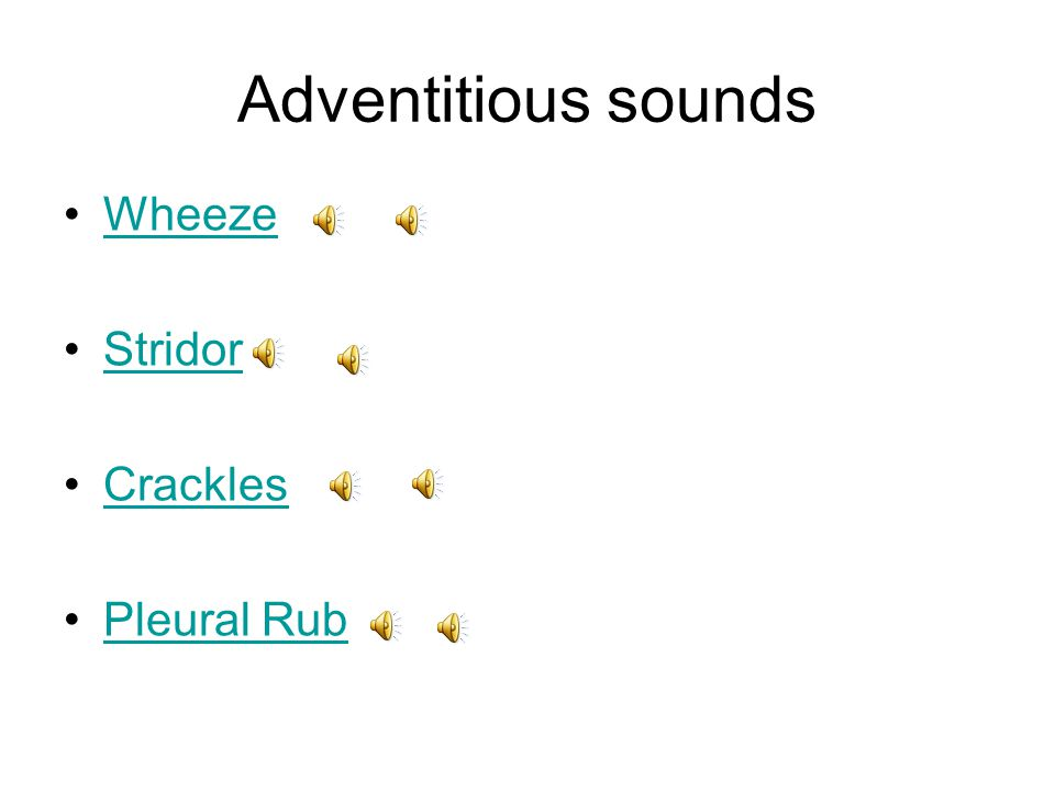 Adventitious sounds Wheeze Stridor Crackles Pleural Rub