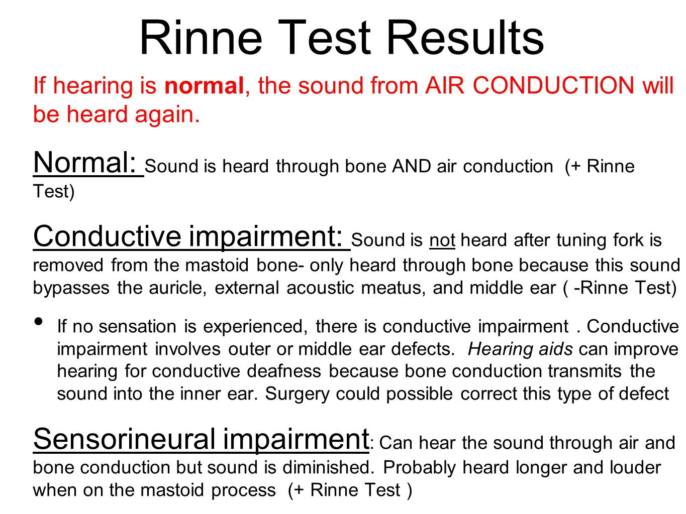 Rinne Test Results If hearing is normal, the sound from AIR CONDUCTION will be heard again.