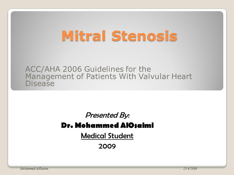 Mitral Stenosis Presented By: Dr. Mohammed AlOsaimi Medical Student