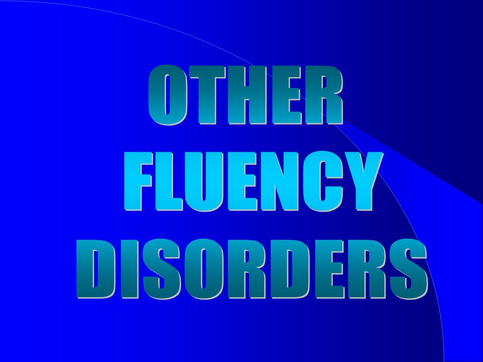 OTHER FLUENCY DISORDERS