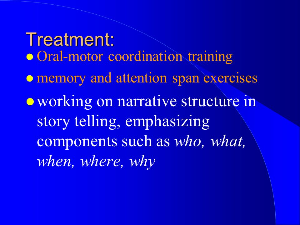 Treatment: Oral-motor coordination training. memory and attention span exercises.