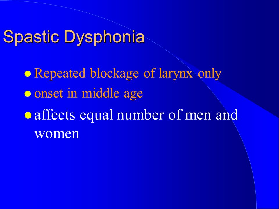 Spastic Dysphonia affects equal number of men and women