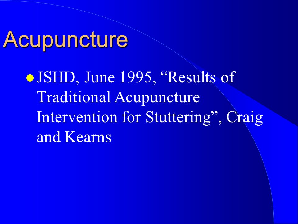 Acupuncture JSHD, June 1995, Results of Traditional Acupuncture Intervention for Stuttering , Craig and Kearns.