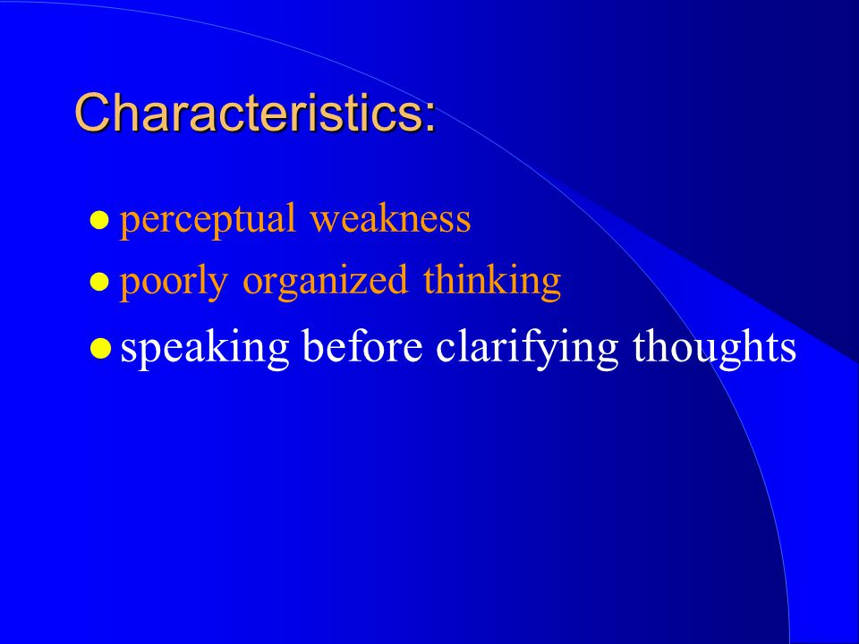 Characteristics: speaking before clarifying thoughts