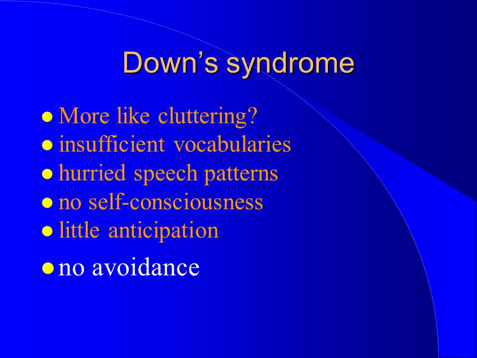 Down's syndrome no avoidance More like cluttering