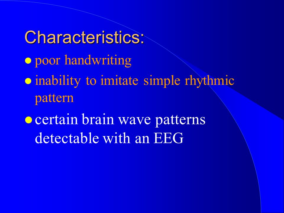 Characteristics: certain brain wave patterns detectable with an EEG