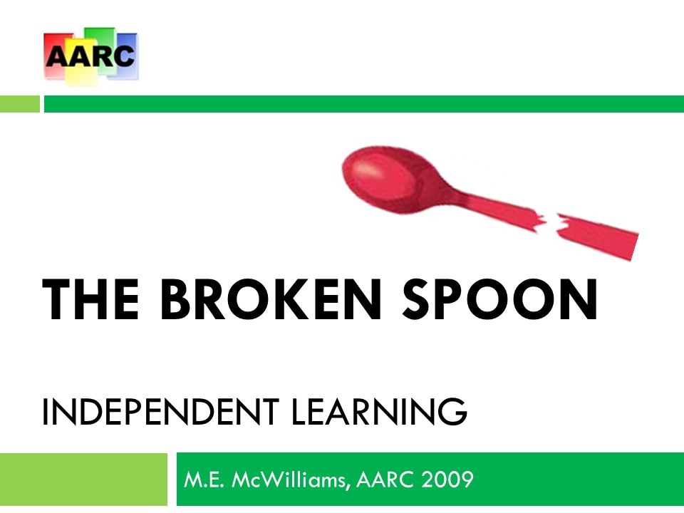 THE BROKEN SPOON INDEPENDENT LEARNING