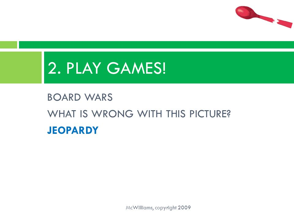 2. PLAY GAMES! BOARD WARS WHAT IS WRONG WITH THIS PICTURE JEOPARDY