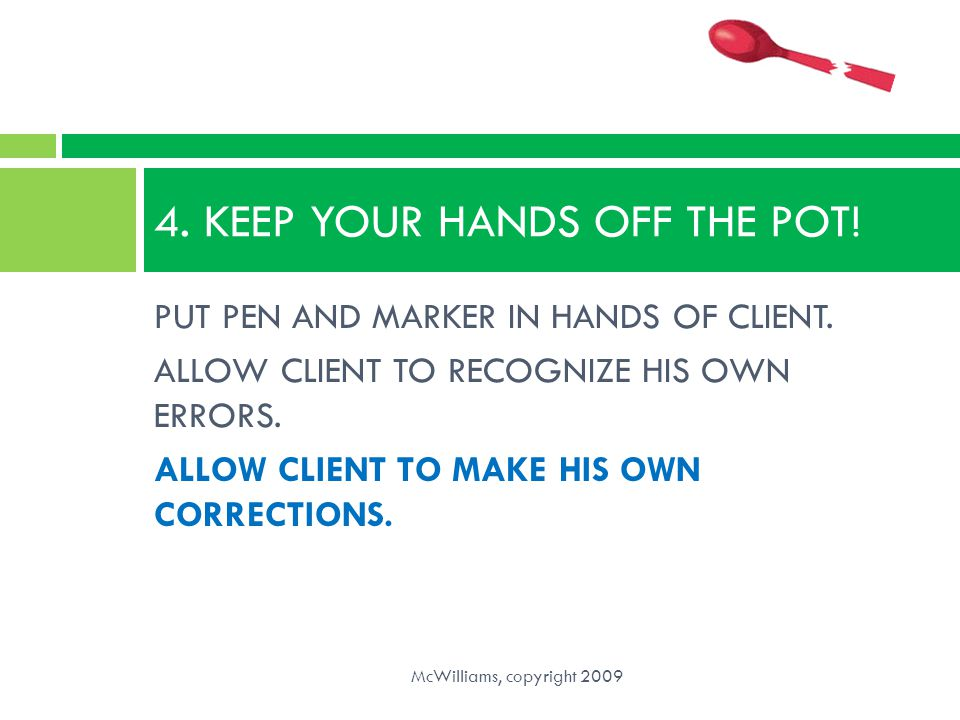 4. KEEP YOUR HANDS OFF THE POT!