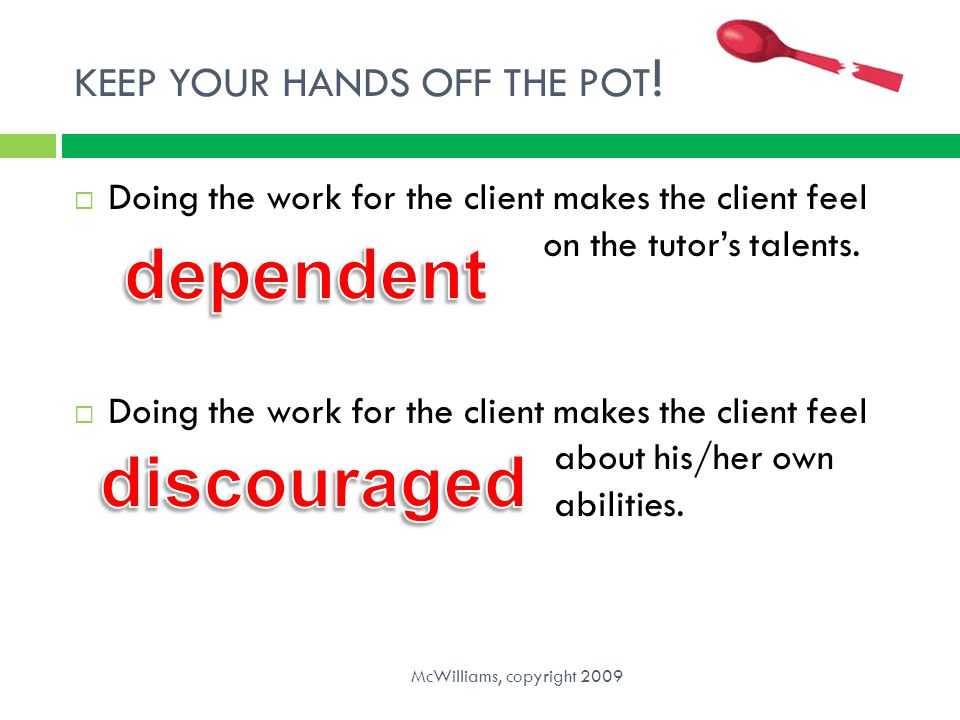 KEEP YOUR HANDS OFF THE POT!