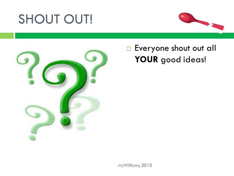 SHOUT OUT! Who are you Give me a shout out and name your university and learning center! Everyone shout out all YOUR good ideas!