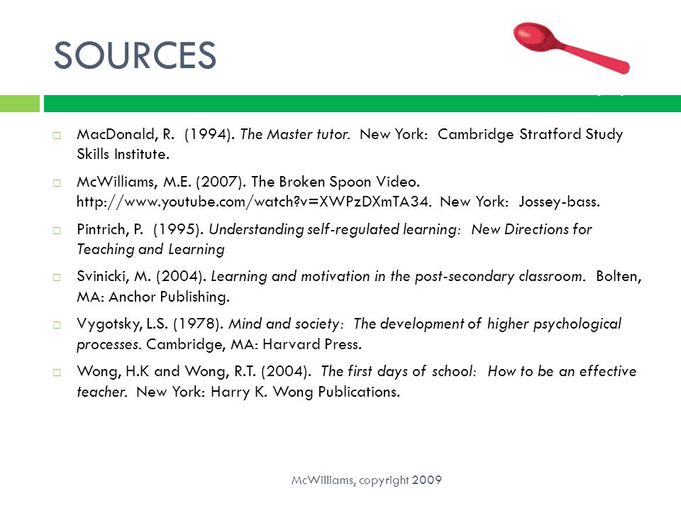 SOURCES MacDonald, R. (1994). The Master tutor. New York: Cambridge Stratford Study Skills Institute.