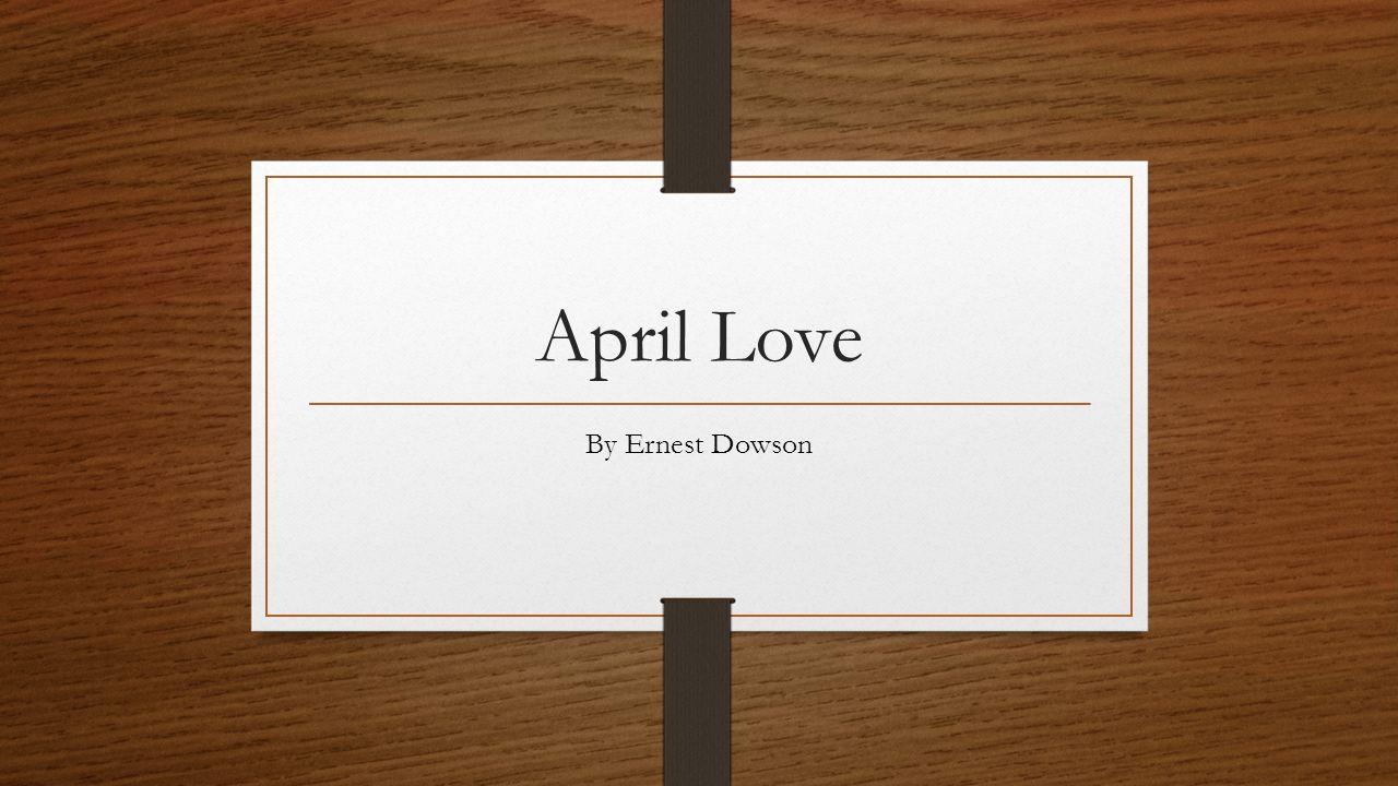 April Love By Ernest Dowson