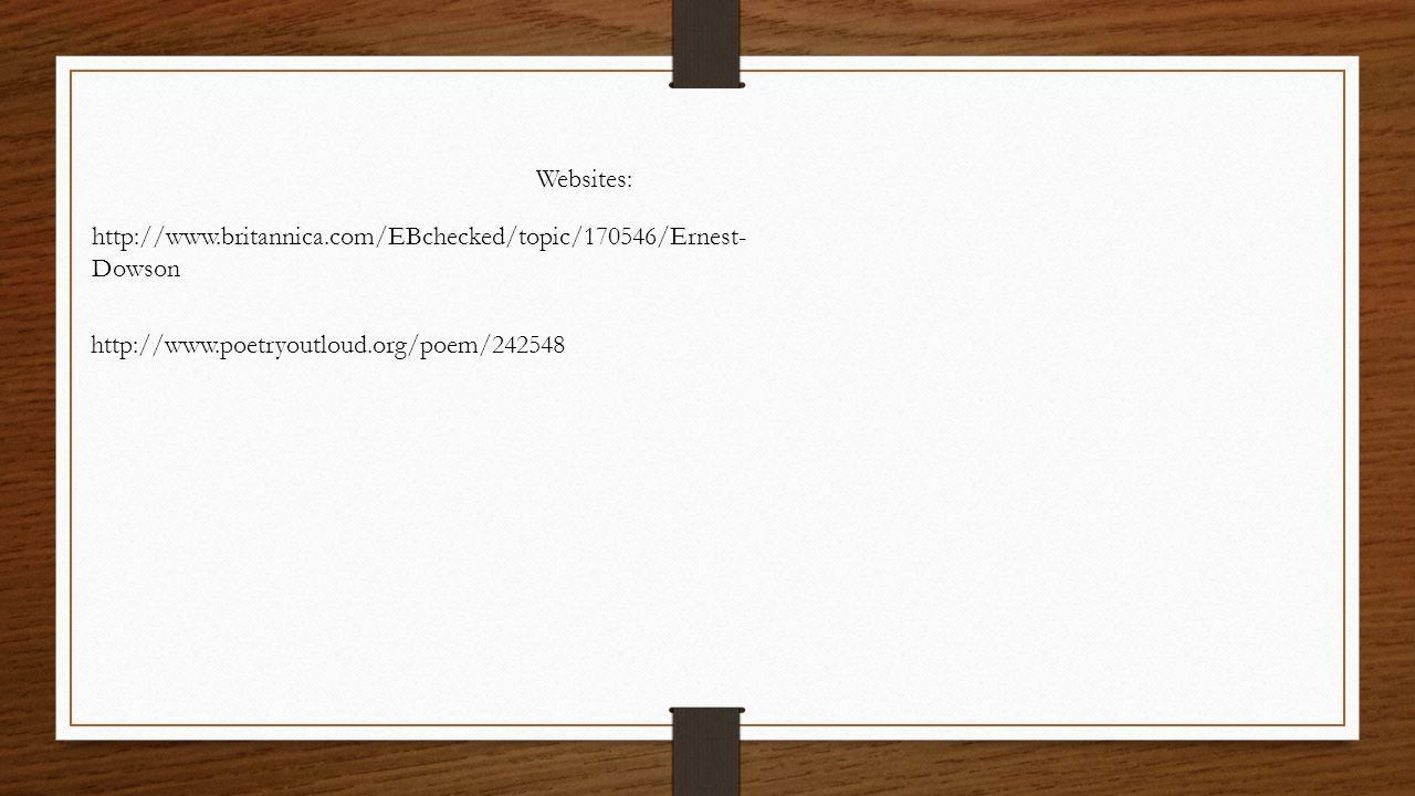 Websites: http://www.britannica.com/EBchecked/topic/170546/Ernest-Dowson.