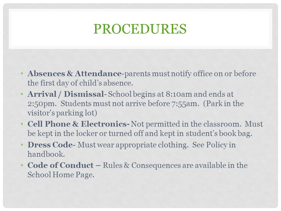 Procedures Absences & Attendance-parents must notify office on or before the first day of child's absence.