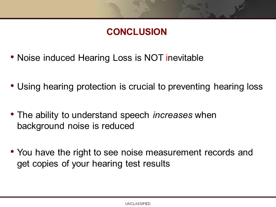CONCLUSION Noise induced Hearing Loss is NOT inevitable. Using hearing protection is crucial to preventing hearing loss.
