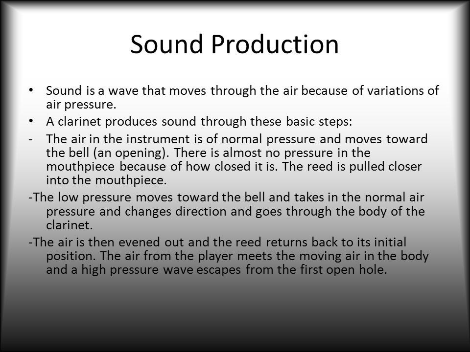 Sound Production Sound is a wave that moves through the air because of variations of air pressure.