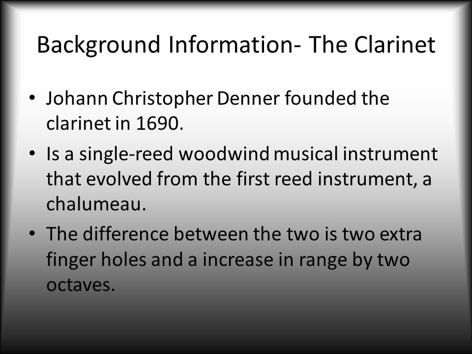 Background Information- The Clarinet
