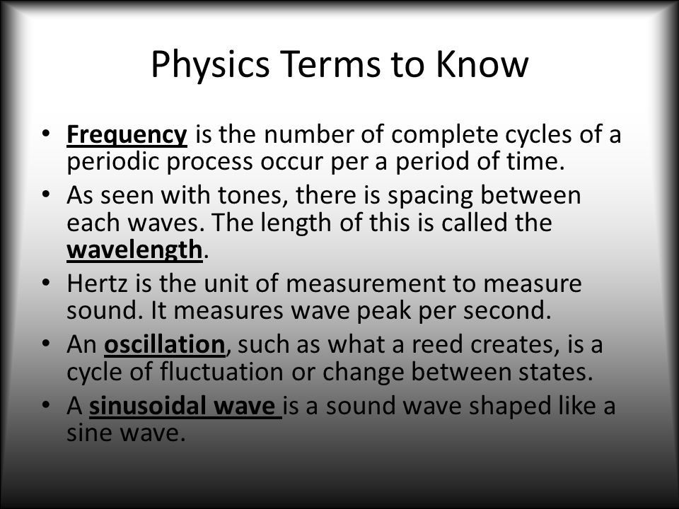 Physics Terms to Know Frequency is the number of complete cycles of a periodic process occur per a period of time.