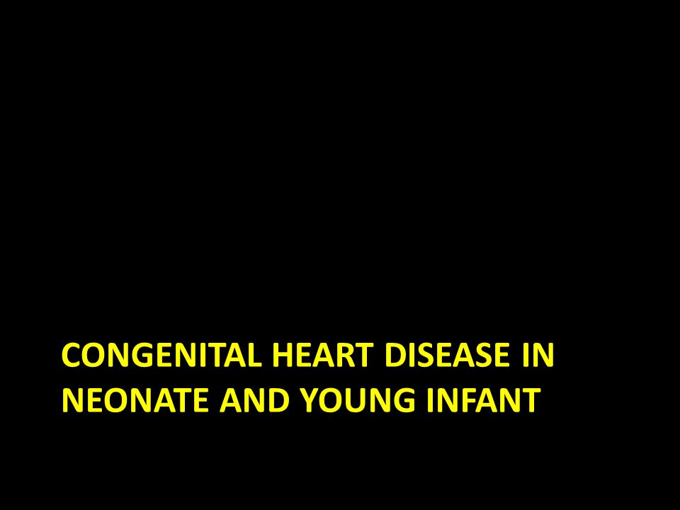 Congenital Heart Disease in neonate and young infant