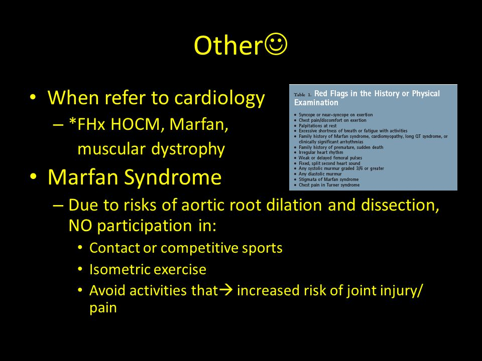 Other Marfan Syndrome When refer to cardiology *FHx HOCM, Marfan,