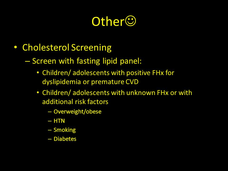 Other Cholesterol Screening Screen with fasting lipid panel: