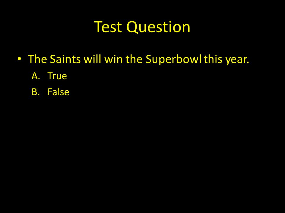 Test Question The Saints will win the Superbowl this year. True False