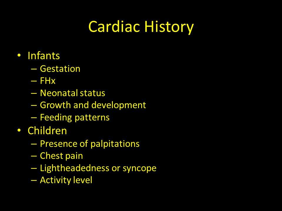 Cardiac History Infants Children Gestation FHx Neonatal status