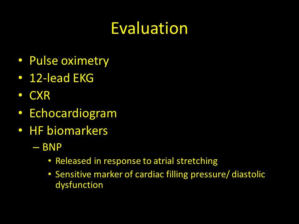 Evaluation Pulse oximetry 12-lead EKG CXR Echocardiogram HF biomarkers