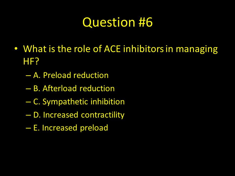 Question #6 What is the role of ACE inhibitors in managing HF