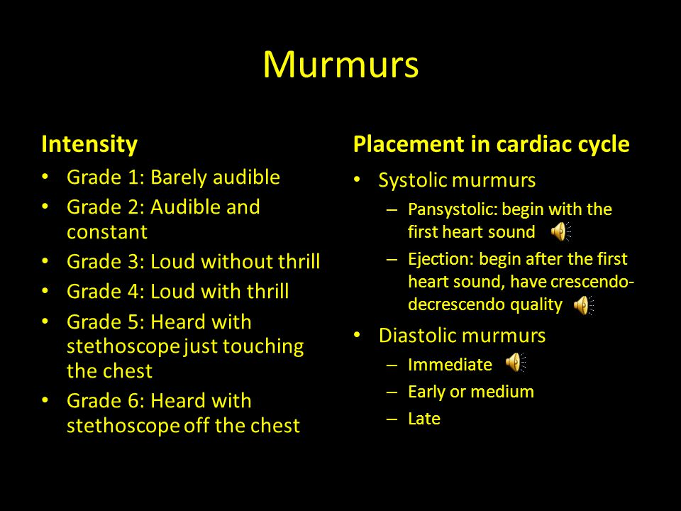Murmurs Intensity Placement in cardiac cycle Grade 1: Barely audible