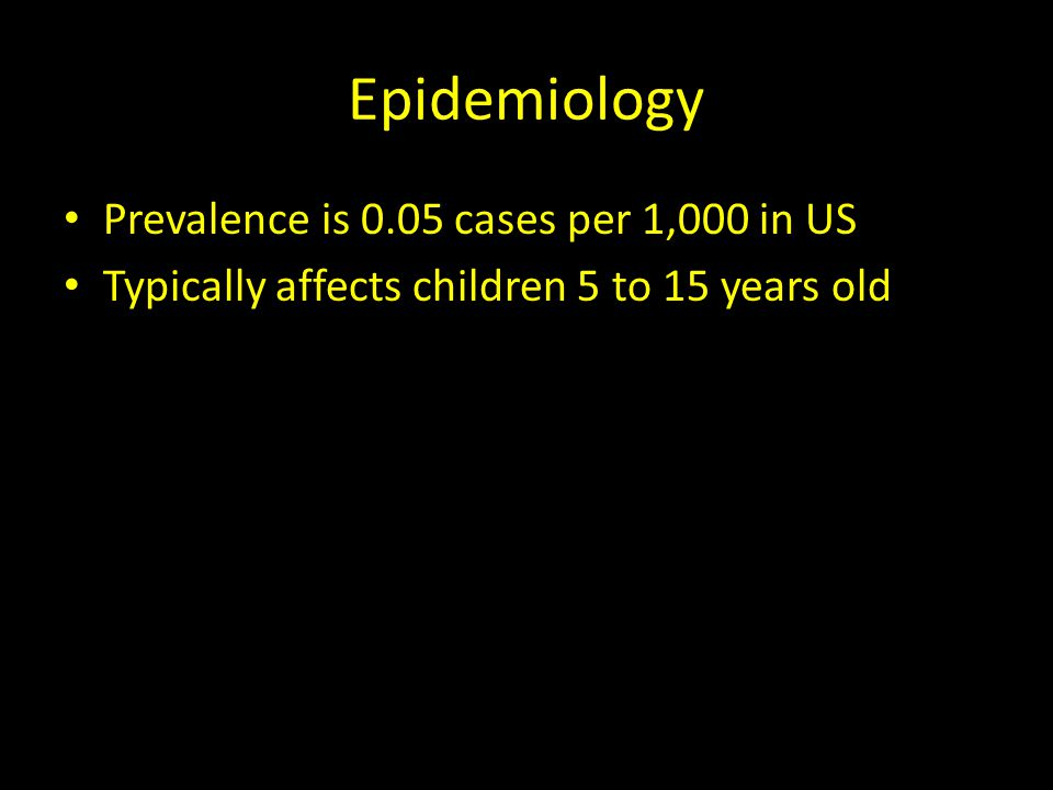 Epidemiology Prevalence is 0.05 cases per 1,000 in US