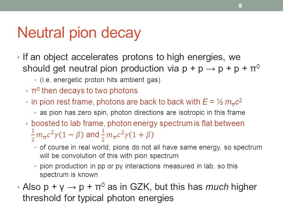Neutral pion decay If an object accelerates protons to high energies, we should get neutral pion production via p + p → p + p + π0.