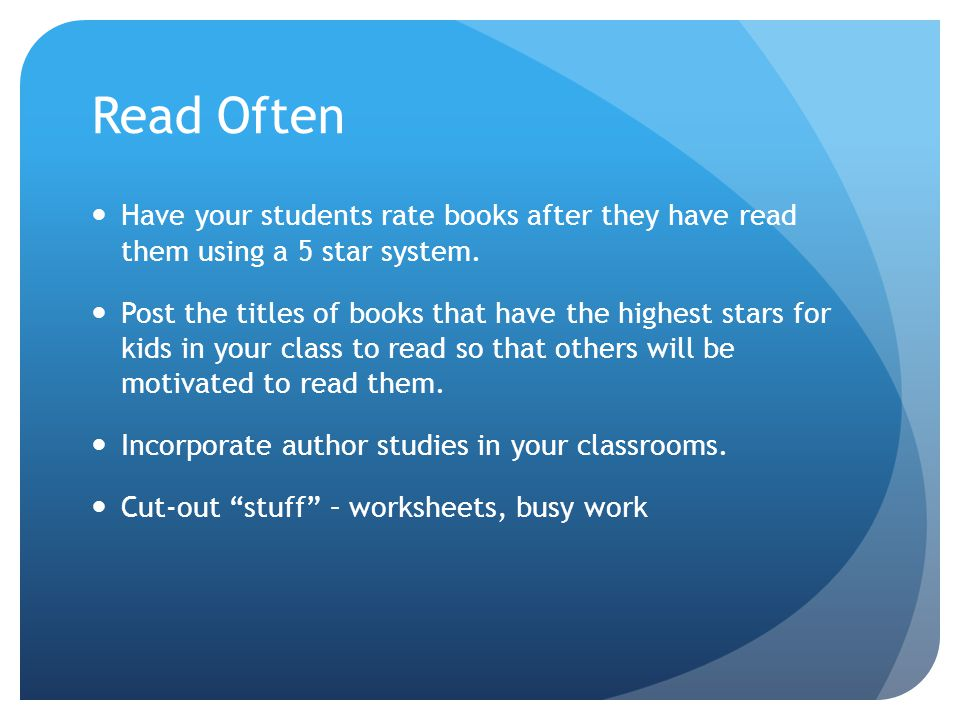 Read Often Have your students rate books after they have read them using a 5 star system.