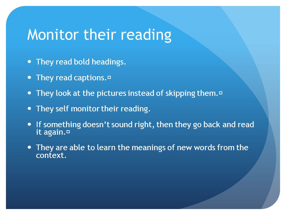 Monitor their reading They read bold headings. They read captions.