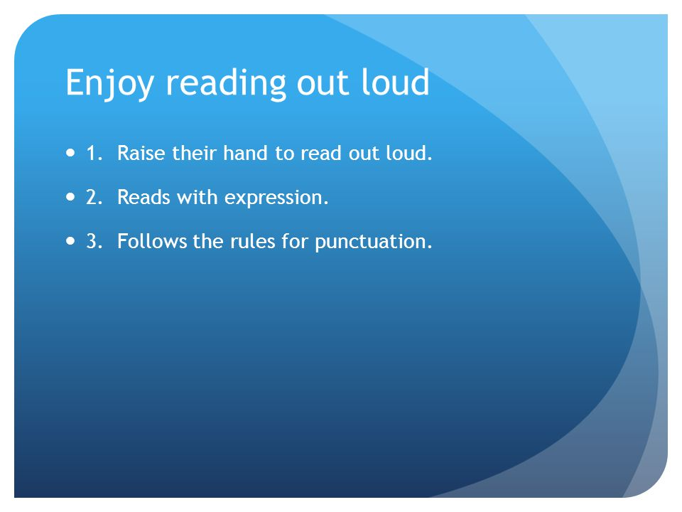 Enjoy reading out loud 1. Raise their hand to read out loud.