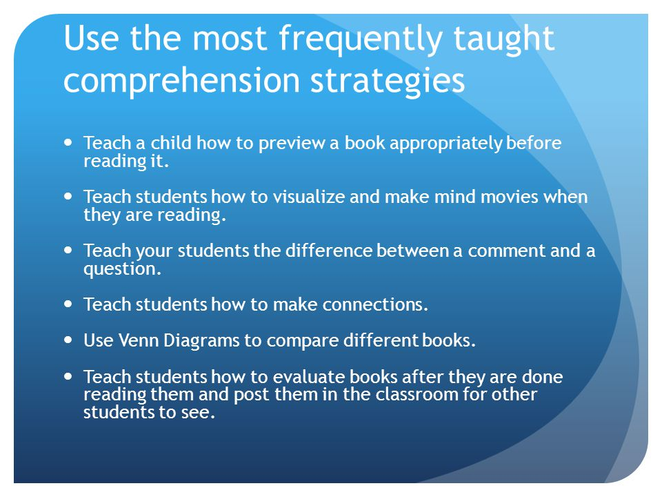 Use the most frequently taught comprehension strategies