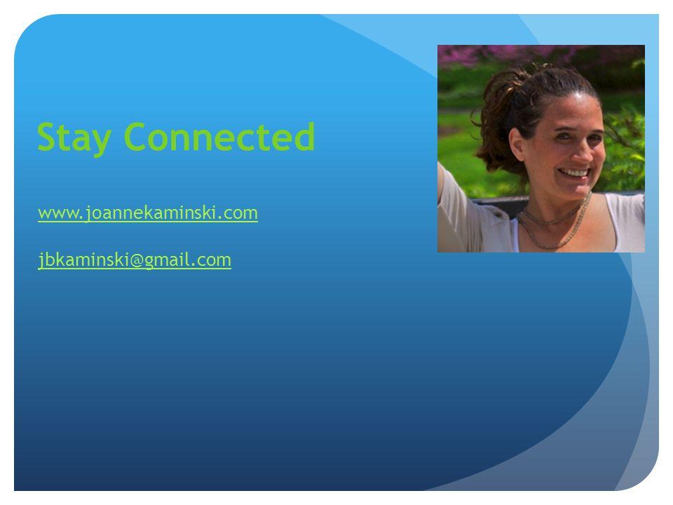 Stay Connected www.joannekaminski.com jbkaminski@gmail.com