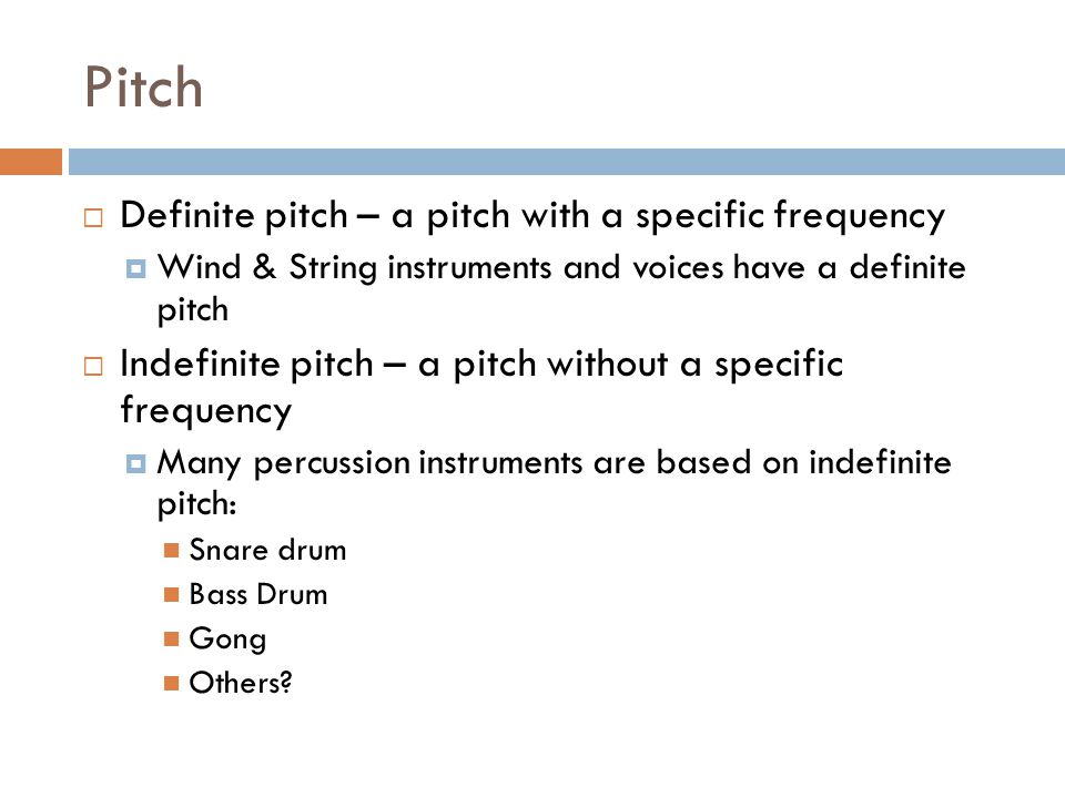 Pitch Definite pitch – a pitch with a specific frequency