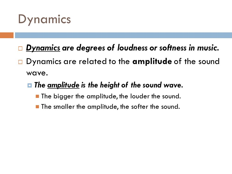 Dynamics Dynamics are degrees of loudness or softness in music.