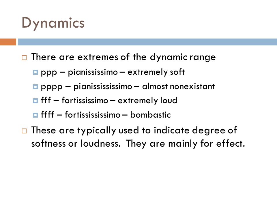 Dynamics There are extremes of the dynamic range