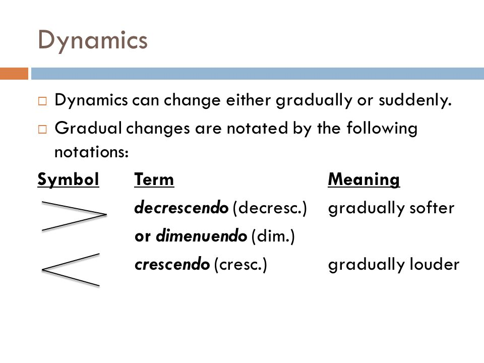Dynamics Dynamics can change either gradually or suddenly.