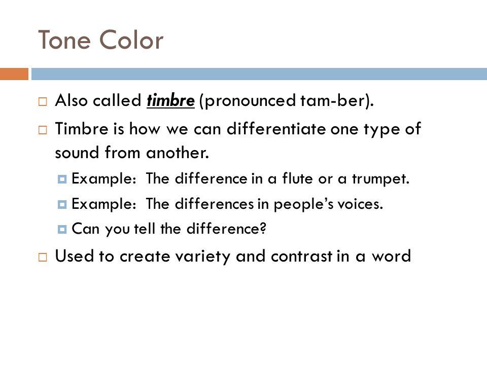 Tone Color Also called timbre (pronounced tam-ber).