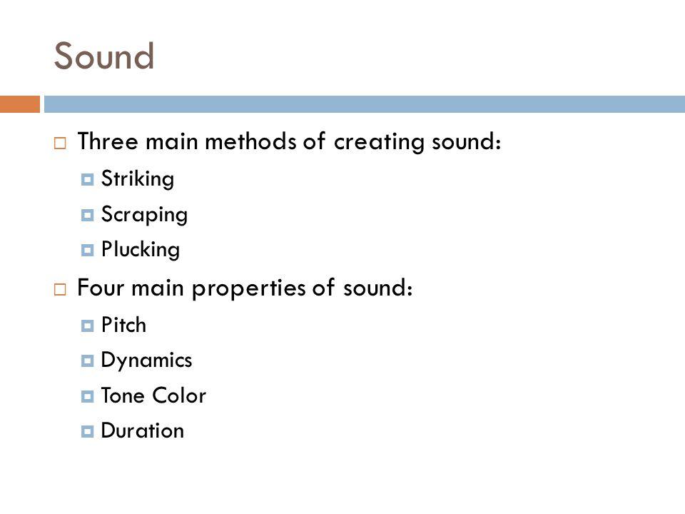 Sound Three main methods of creating sound:
